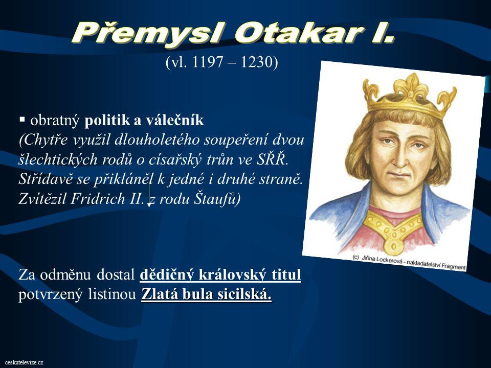 Přemysl Otakar I. (vl. 1197 – 1230) obratný politik a válečník