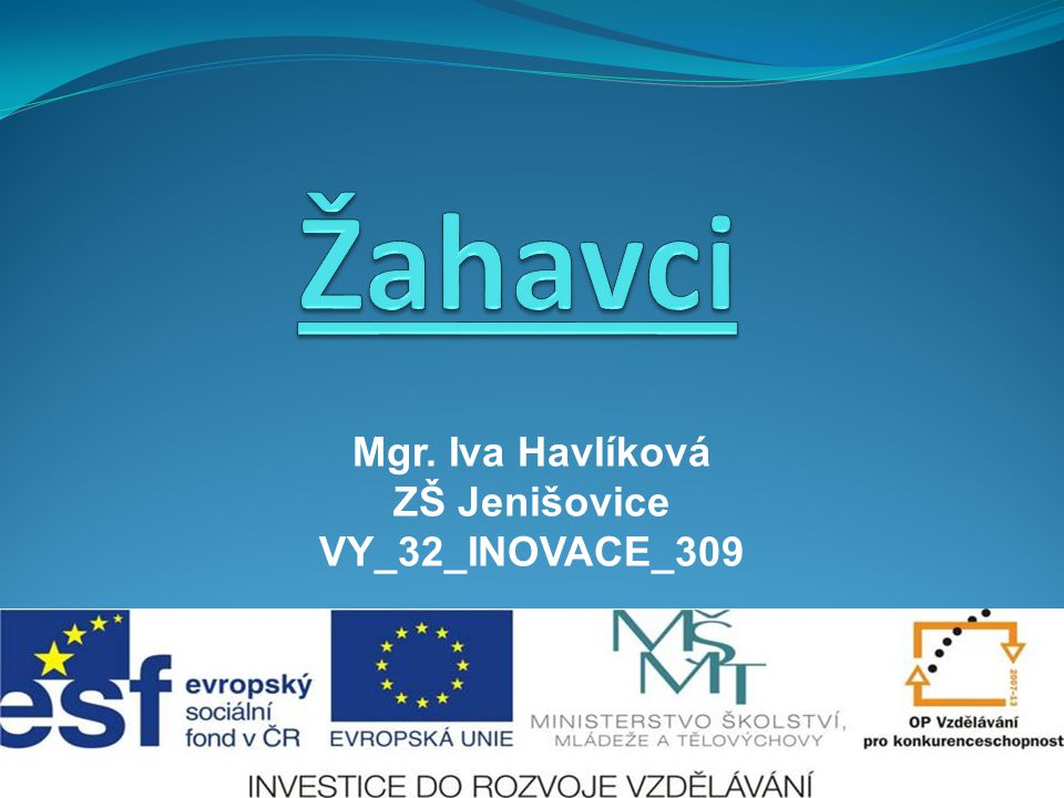 Žahavci Mgr. Iva Havlíková ZŠ Jenišovice VY_32_INOVACE_309
