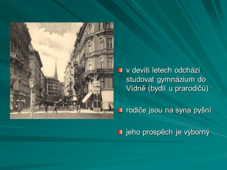 v devíti letech odchází studovat gymnázium do Vídně (bydlí u prarodičů)