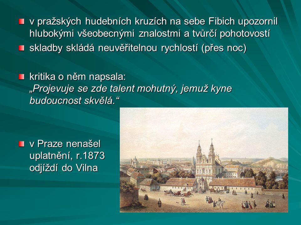 v pražských hudebních kruzích na sebe Fibich upozornil hlubokými všeobecnými znalostmi a tvůrčí pohotovostí