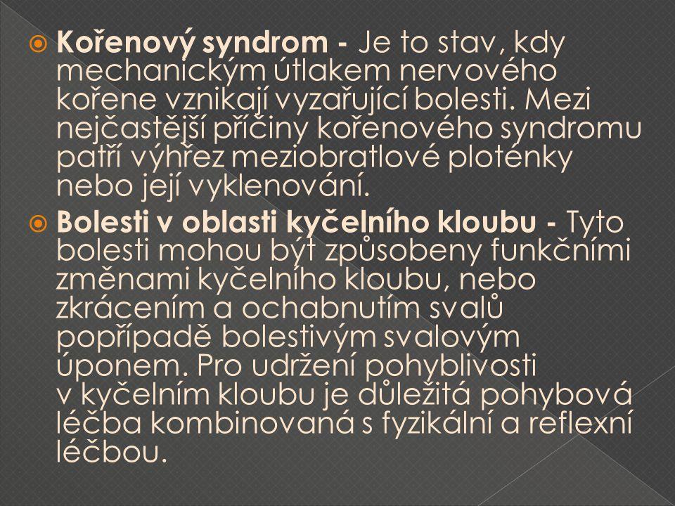 Kořenový syndrom - Je to stav, kdy mechanickým útlakem nervového kořene vznikají vyzařující bolesti. Mezi nejčastější příčiny kořenového syndromu patří výhřez meziobratlové ploténky nebo její vyklenování.