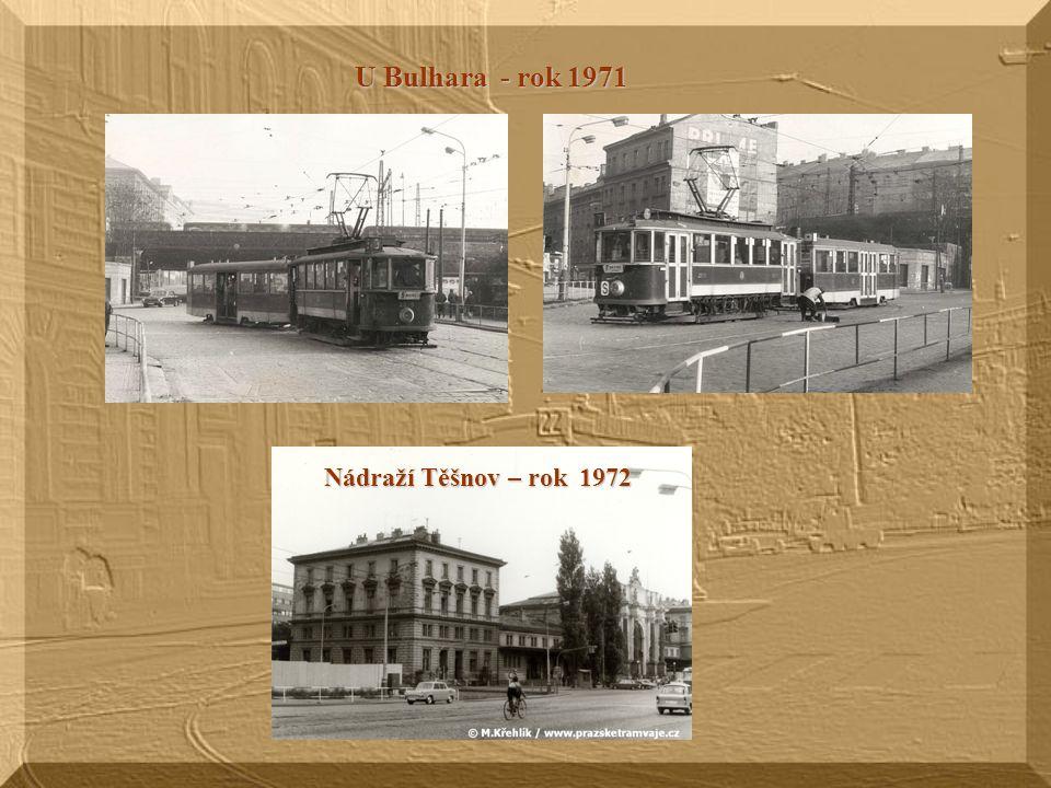 U Bulhara - rok 1971 Nádraží Těšnov – rok 1972