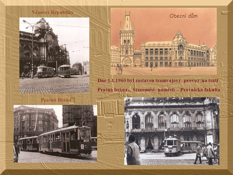 Náměstí Republiky Obecní dům. Dne 1.1.1960 byl zastaven tramvajový provoz na trati. Prašná brána – Staroměst. náměstí – Právnická fakulta.