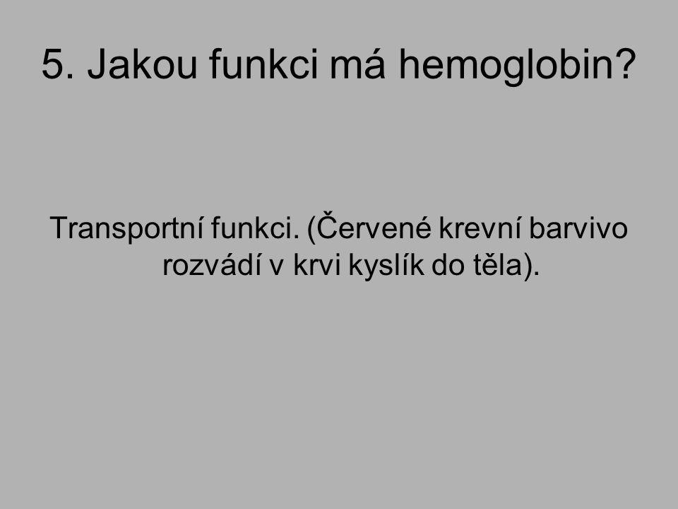 5. Jakou funkci má hemoglobin