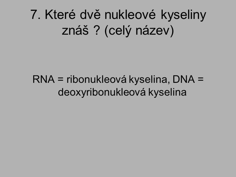 7. Které dvě nukleové kyseliny znáš (celý název)