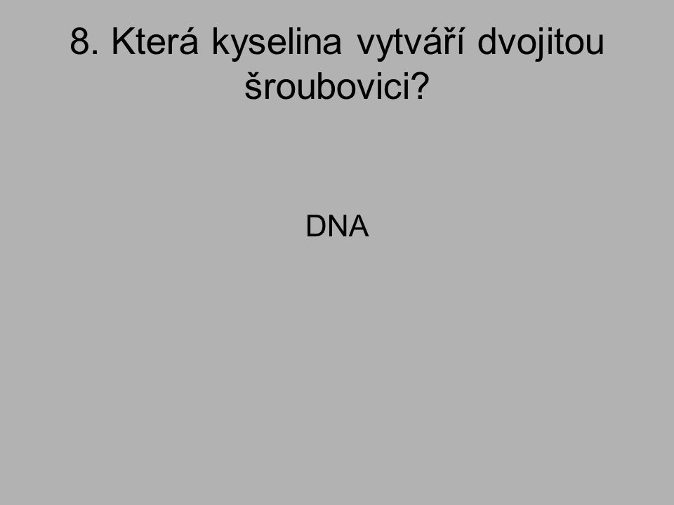 8. Která kyselina vytváří dvojitou šroubovici
