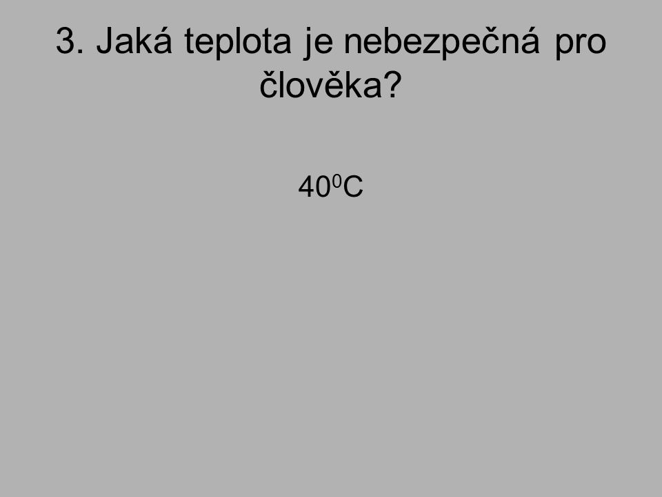 3. Jaká teplota je nebezpečná pro člověka