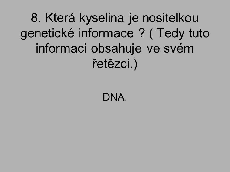 8. Která kyselina je nositelkou genetické informace