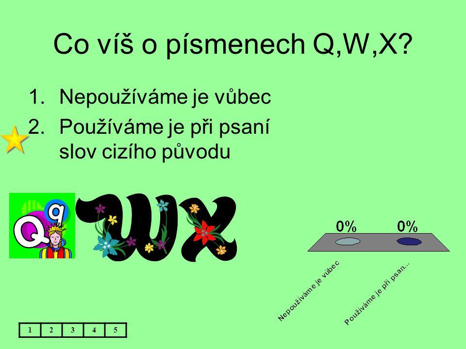 Co víš o písmenech Q,W,X Nepoužíváme je vůbec