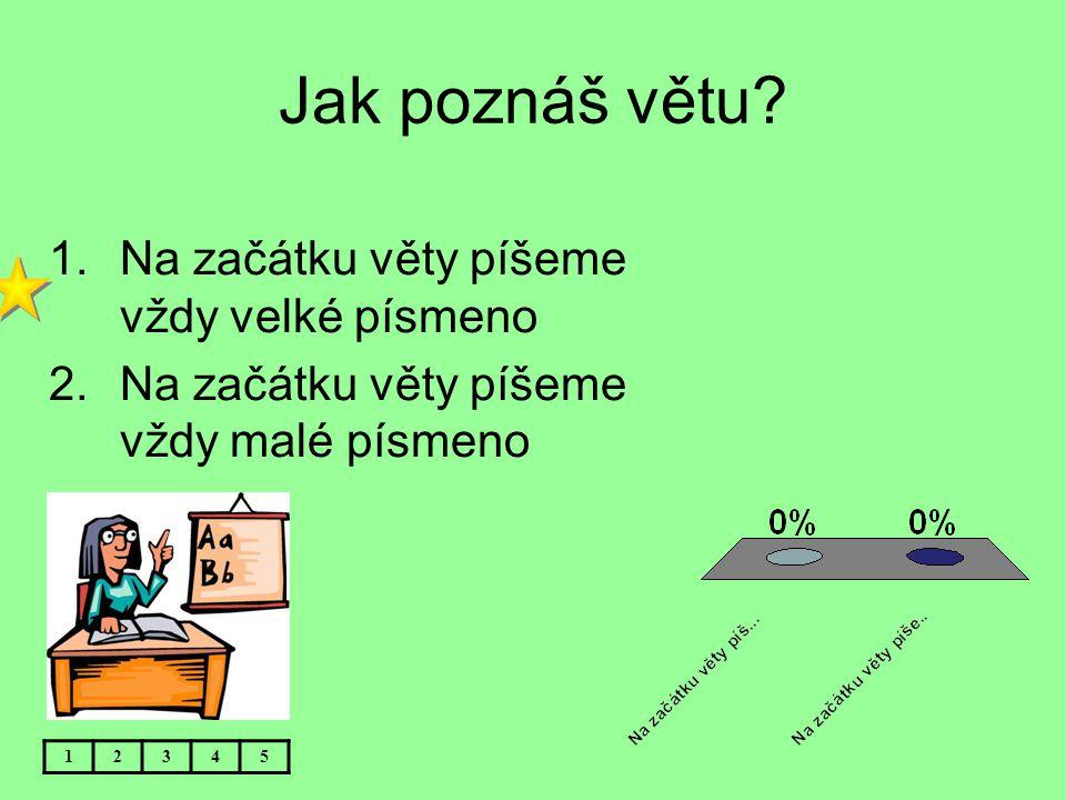 Jak poznáš větu Na začátku věty píšeme vždy velké písmeno