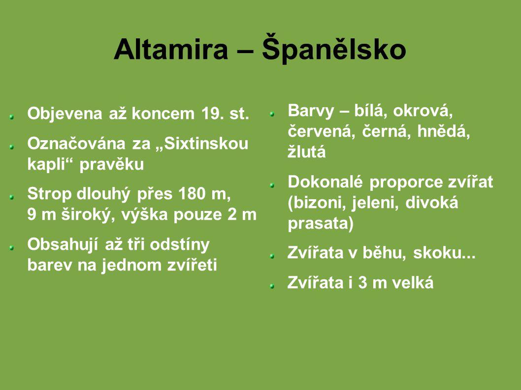 "Altamira – Španělsko Objevena až koncem 19. st. Označována za ""Sixtinskou kapli pravěku."