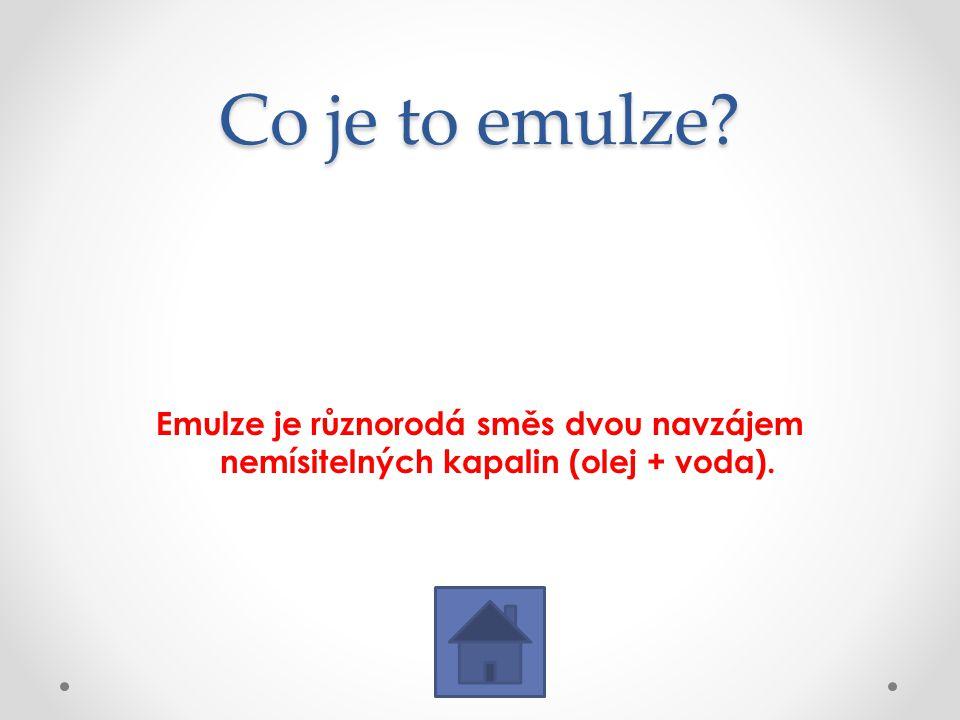 Co je to emulze Emulze je různorodá směs dvou navzájem nemísitelných kapalin (olej + voda).