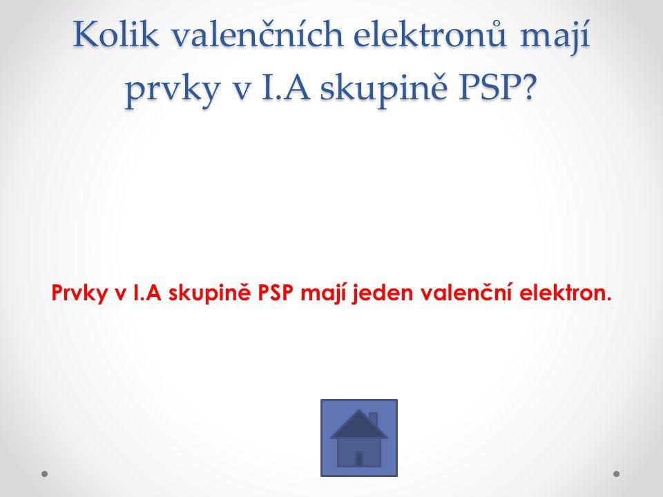 Kolik valenčních elektronů mají prvky v I.A skupině PSP