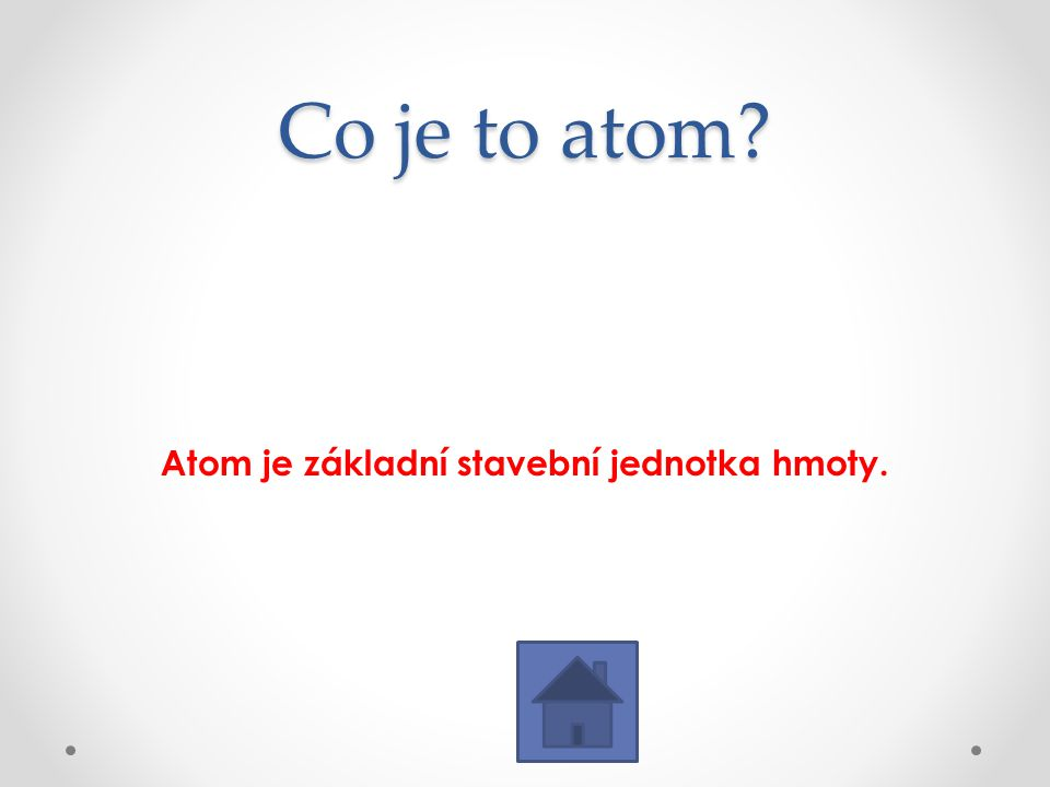 Atom je základní stavební jednotka hmoty.
