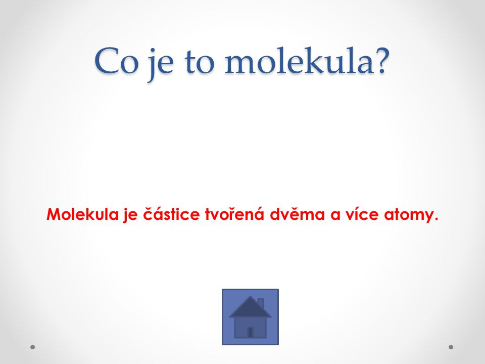 Molekula je částice tvořená dvěma a více atomy.