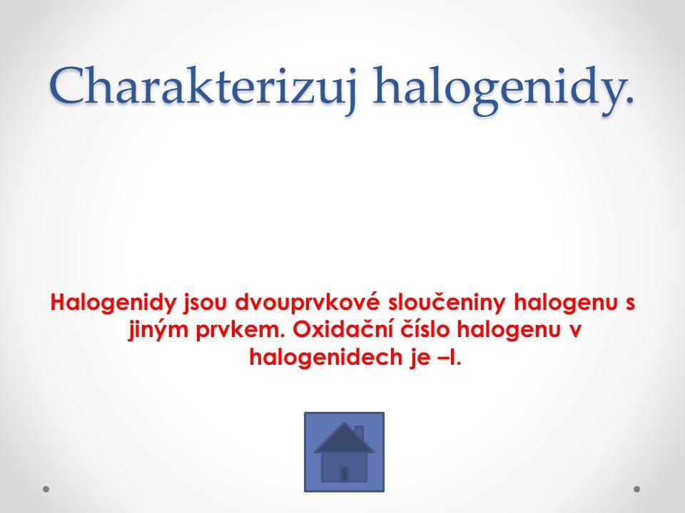 Charakterizuj halogenidy.