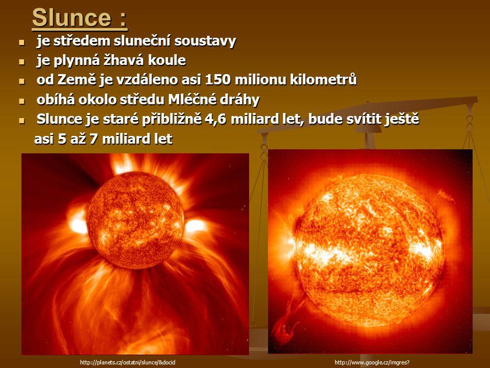 Slunce : je středem sluneční soustavy je plynná žhavá koule