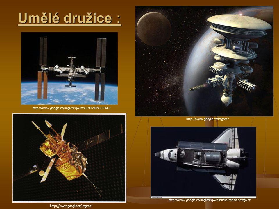 Umělé družice : http://www.google.cz/imgres q=um%C4%9Bl%C3%A9