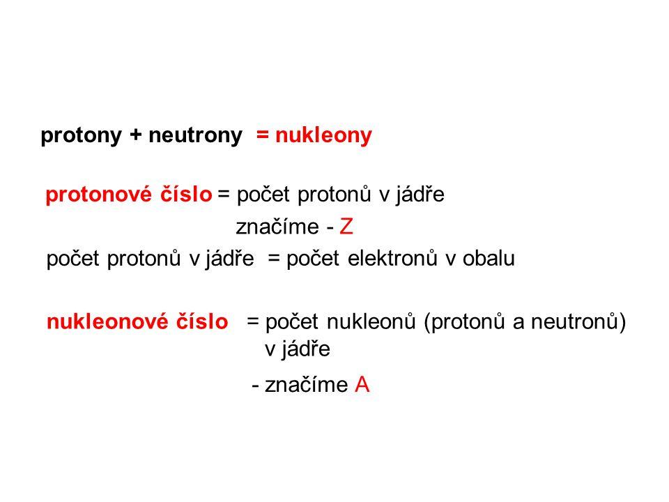protony + neutrony = nukleony