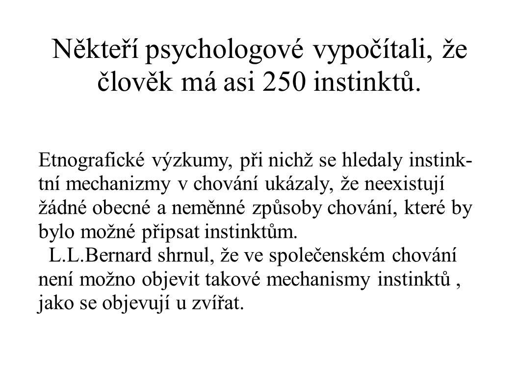 Někteří psychologové vypočítali, že člověk má asi 250 instinktů.