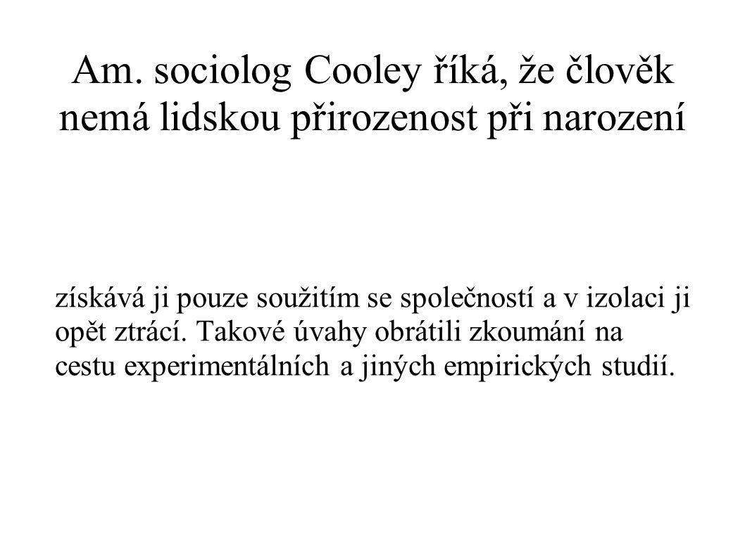 Am. sociolog Cooley říká, že člověk nemá lidskou přirozenost při narození