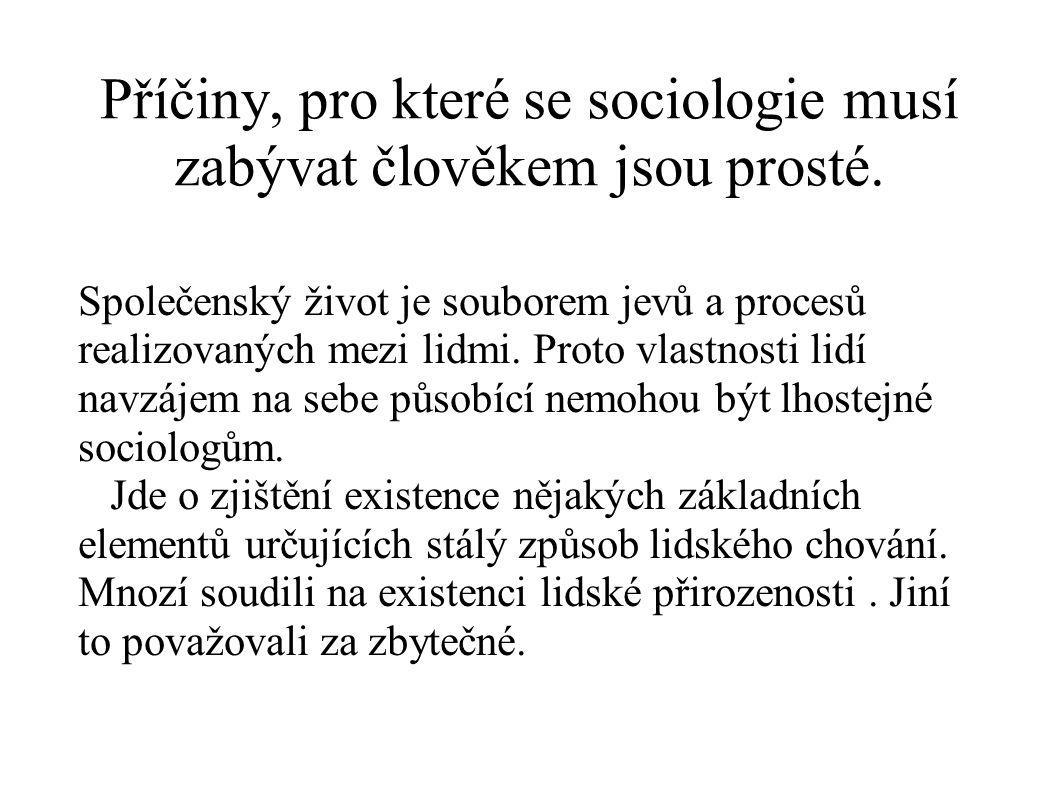 Příčiny, pro které se sociologie musí zabývat člověkem jsou prosté.