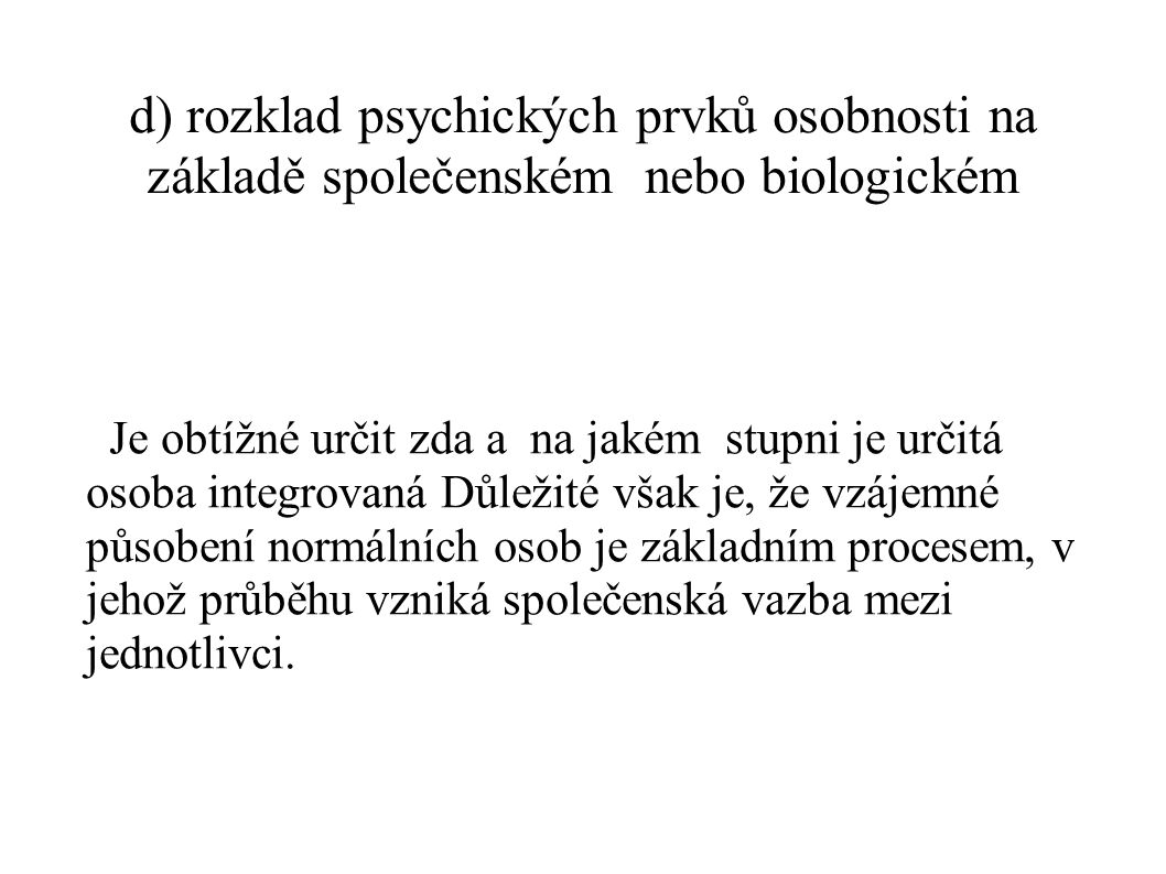 d) rozklad psychických prvků osobnosti na základě společenském nebo biologickém