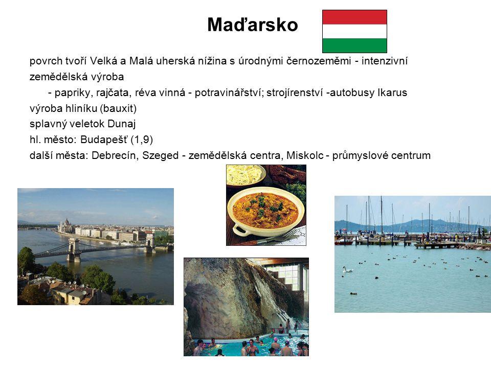 Maďarsko povrch tvoří Velká a Malá uherská nížina s úrodnými černozeměmi - intenzivní. zemědělská výroba.