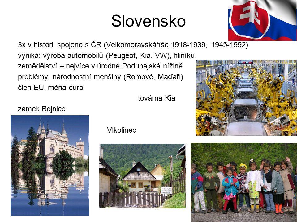 Slovensko 3x v historii spojeno s ČR (Velkomoravskáříše,1918-1939, 1945-1992) vyniká: výroba automobilů (Peugeot, Kia, VW), hliníku.