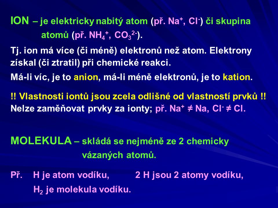 ION – je elektricky nabitý atom (př. Na+, Cl-) či skupina