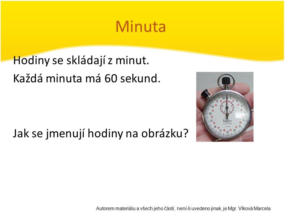 Minuta Hodiny se skládají z minut. Každá minuta má 60 sekund. Jak se jmenují hodiny na obrázku
