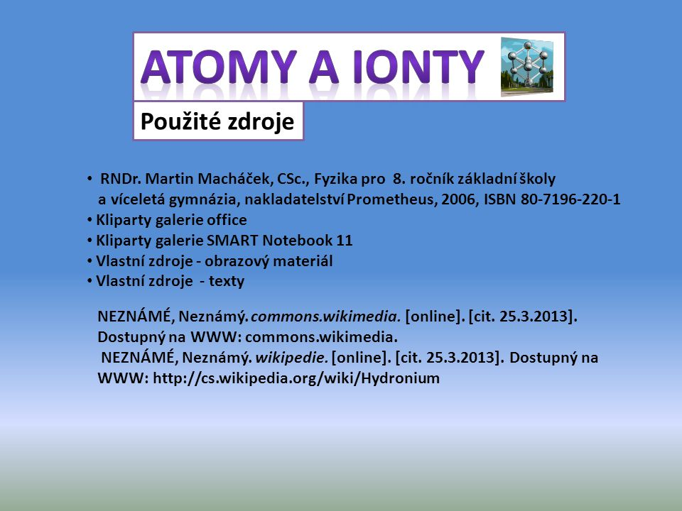 Atomy a ionty Použité zdroje