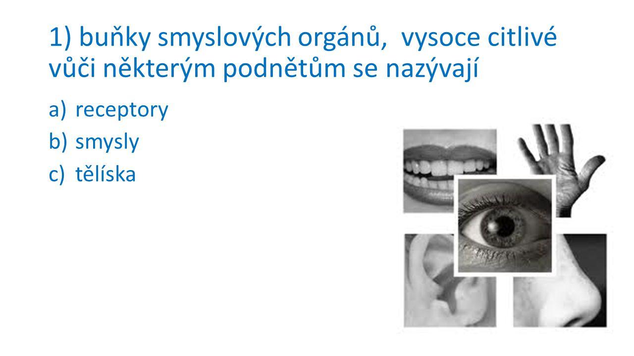 1) buňky smyslových orgánů, vysoce citlivé vůči některým podnětům se nazývají