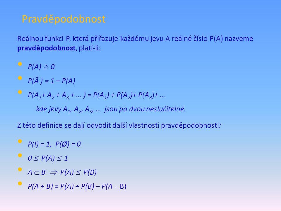 Pravděpodobnost Reálnou funkci P, která přiřazuje každému jevu A reálné číslo P(A) nazveme pravděpodobnost, platí-li: