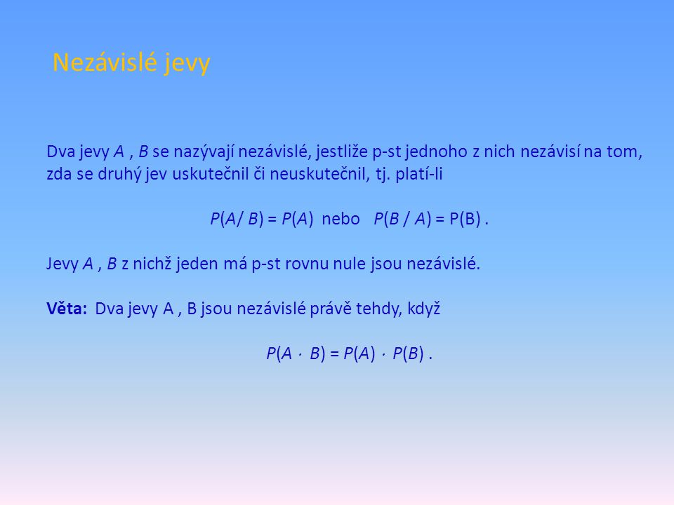 P(A/ B) = P(A) nebo P(B / A) = P(B) .