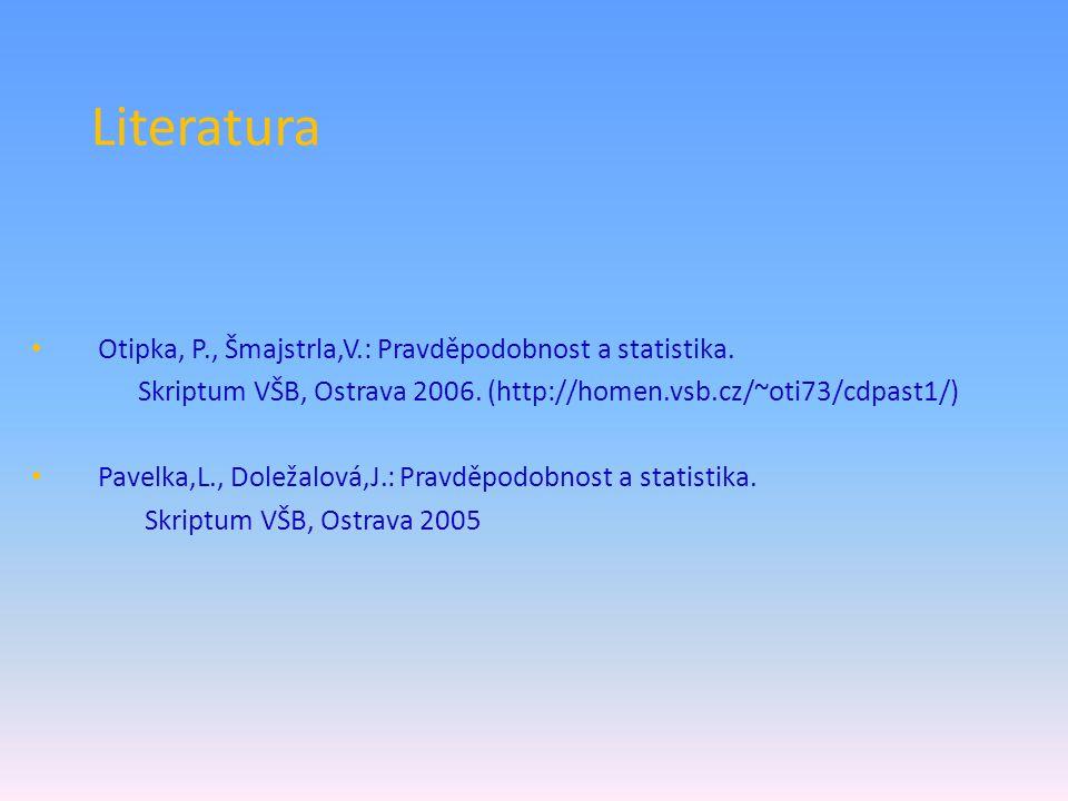 Literatura Otipka, P., Šmajstrla,V.: Pravděpodobnost a statistika.