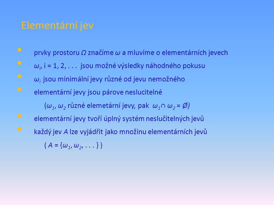 Elementární jev prvky prostoru Ω značíme ω a mluvíme o elementárních jevech. ωi, i = 1, 2, . . . jsou možné výsledky náhodného pokusu.