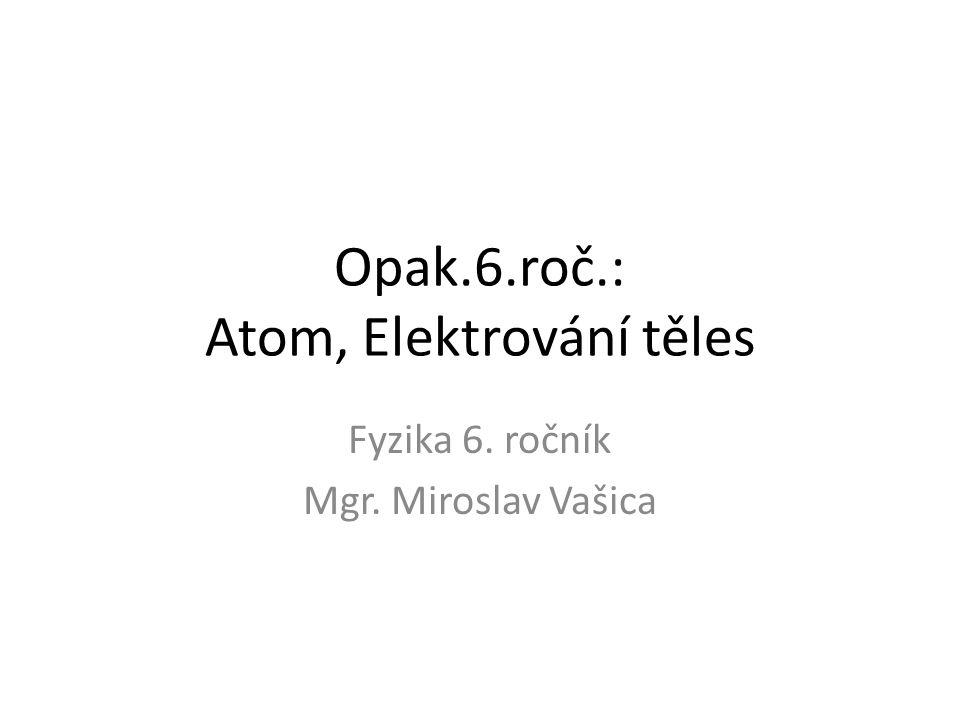 Opak.6.roč.: Atom, Elektrování těles