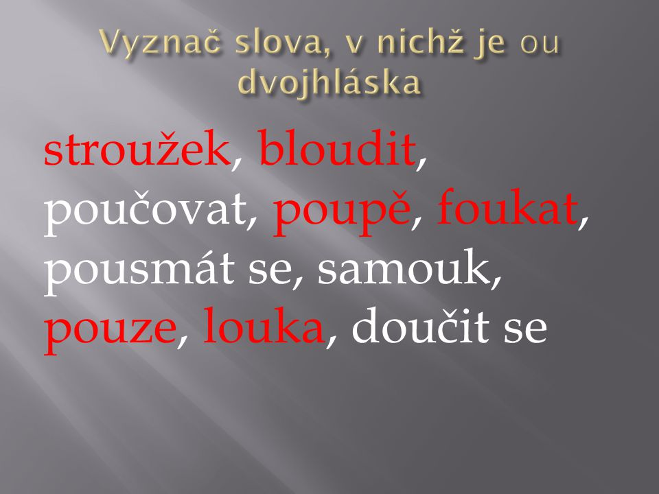 Vyznač slova, v nichž je ou dvojhláska