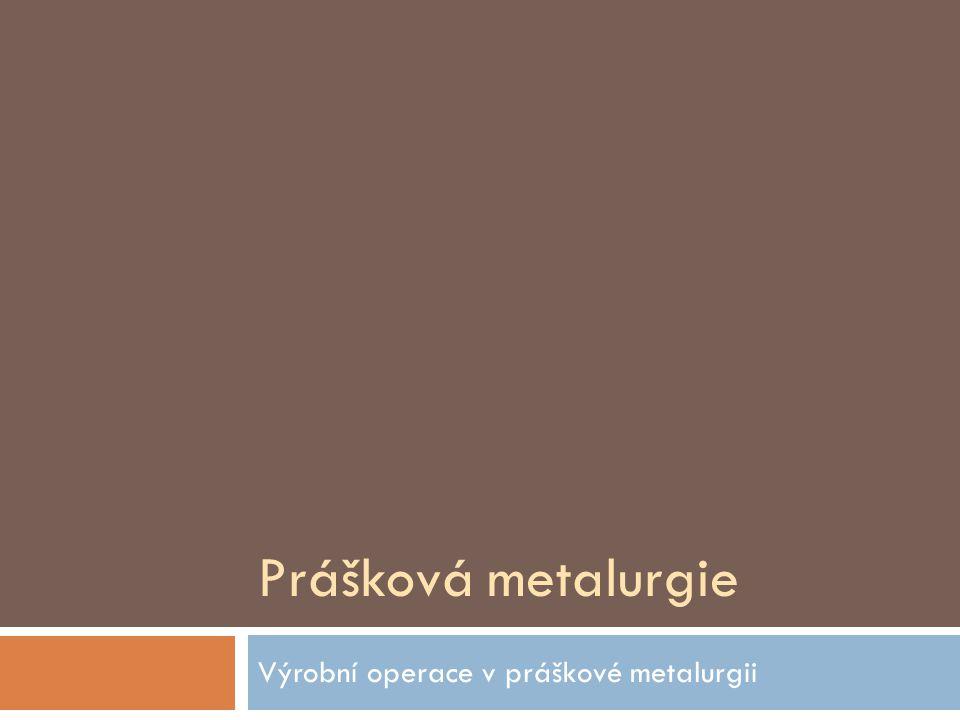Výrobní operace v práškové metalurgii