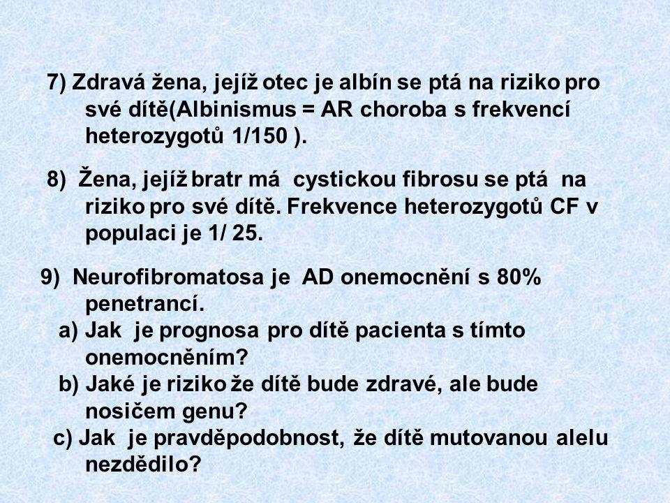 7) Zdravá žena, jejíž otec je albín se ptá na riziko pro své dítě(Albinismus = AR choroba s frekvencí heterozygotů 1/150 ).