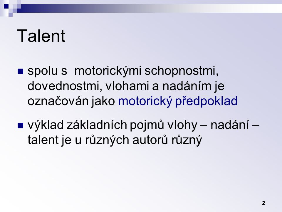 Talent spolu s motorickými schopnostmi, dovednostmi, vlohami a nadáním je označován jako motorický předpoklad.