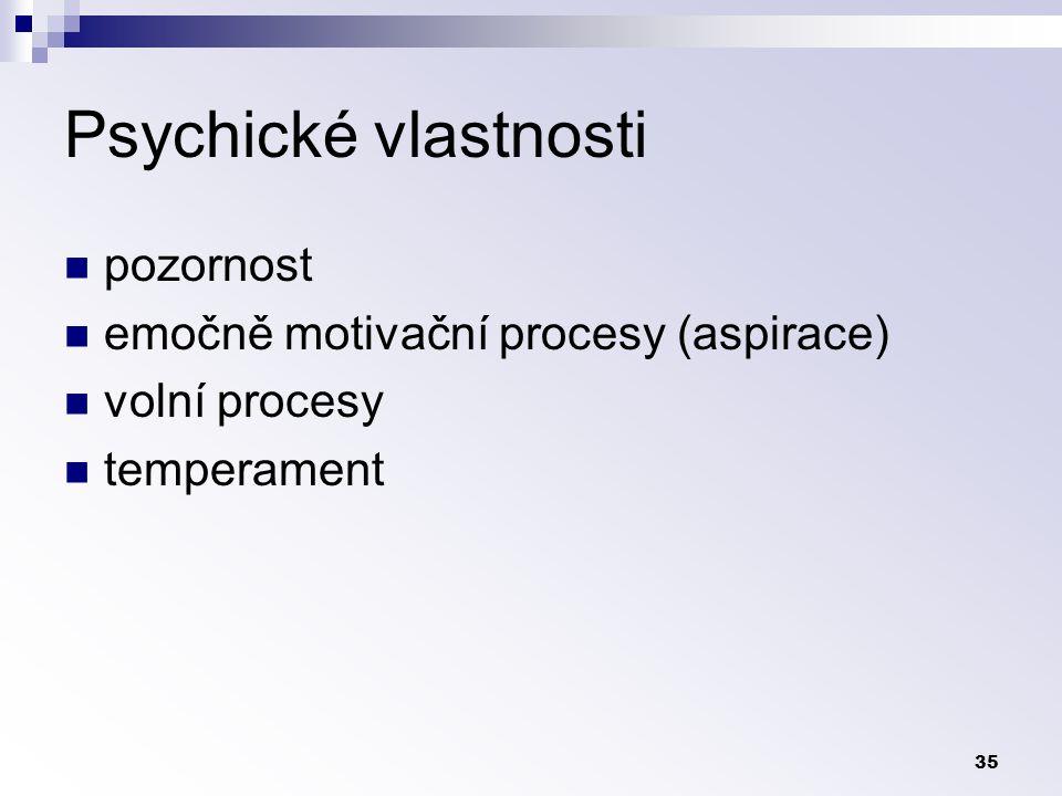 Psychické vlastnosti pozornost emočně motivační procesy (aspirace)