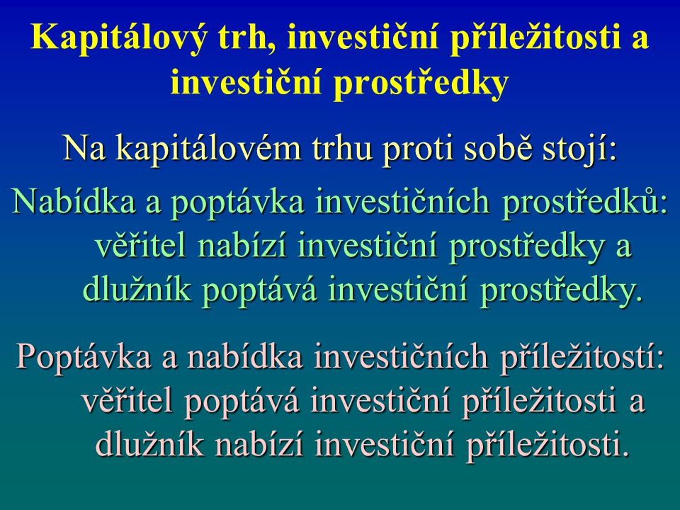 Kapitálový trh, investiční příležitosti a investiční prostředky