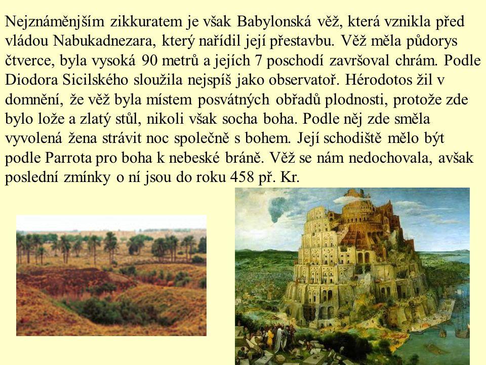 Nejznáměnjším zikkuratem je však Babylonská věž, která vznikla před vládou Nabukadnezara, který nařídil její přestavbu.