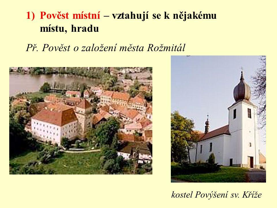 Pověst místní – vztahují se k nějakému místu, hradu