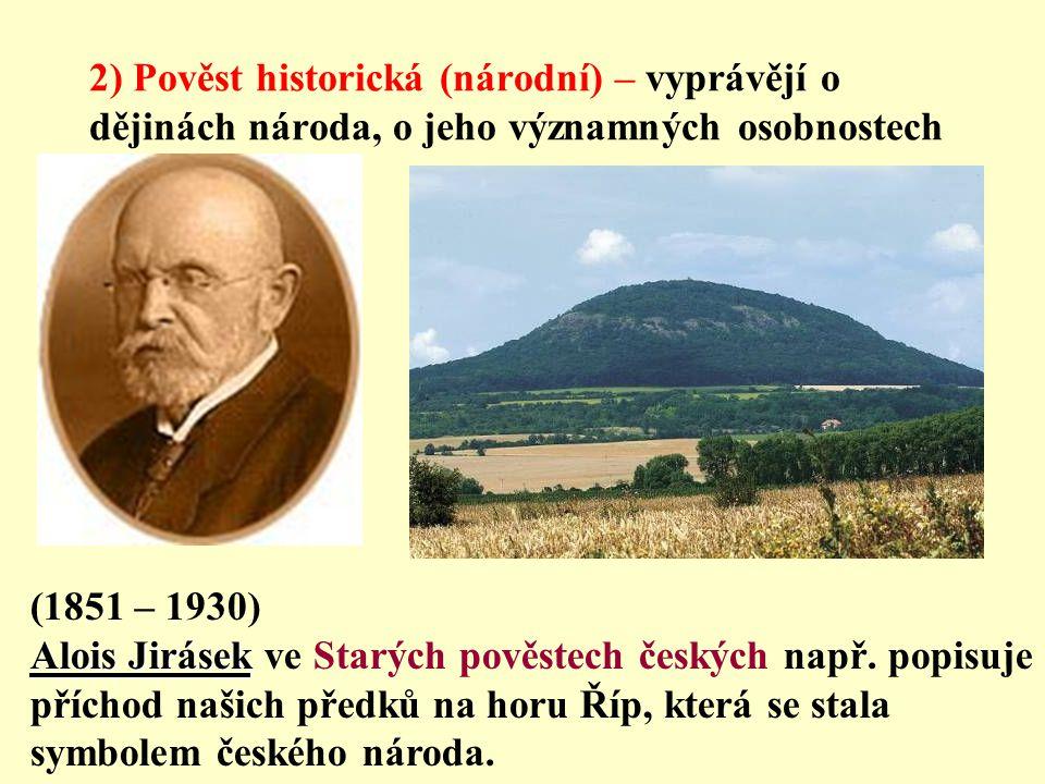 2) Pověst historická (národní) – vyprávějí o dějinách národa, o jeho významných osobnostech