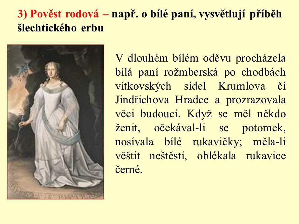 3) Pověst rodová – např. o bílé paní, vysvětlují příběh