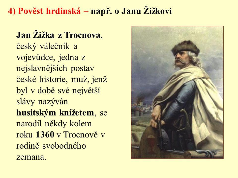 4) Pověst hrdinská – např. o Janu Žižkovi