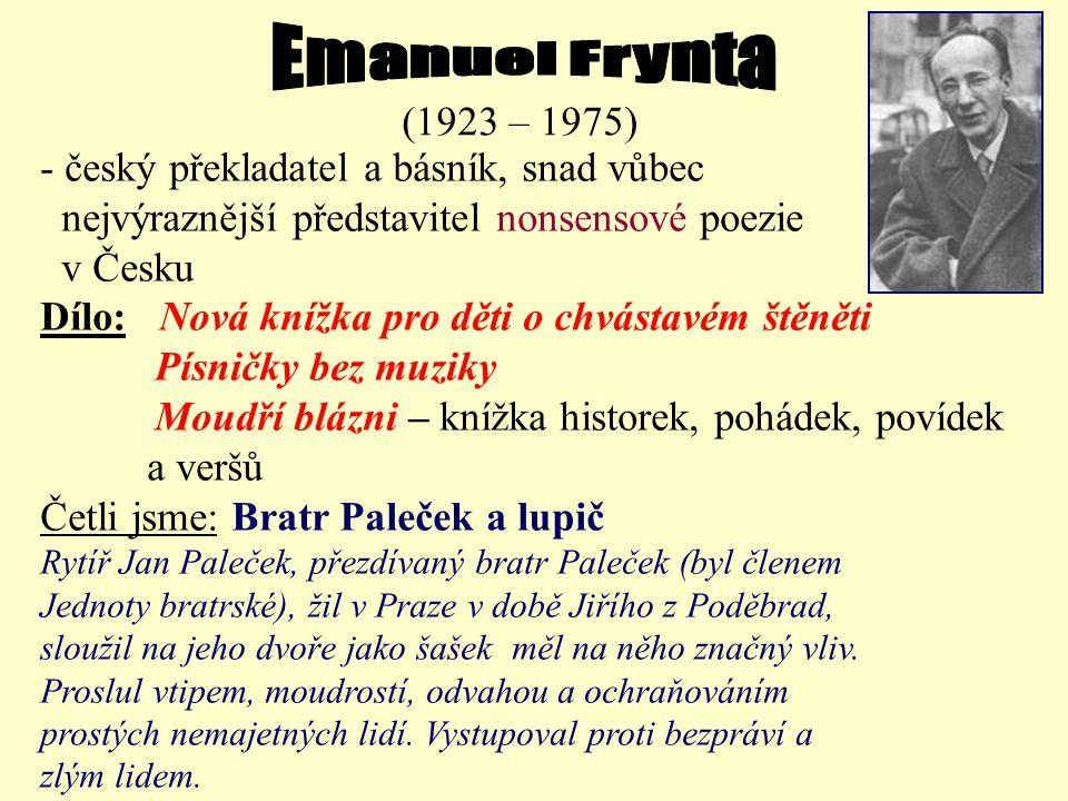 Emanuel Frynta (1923 – 1975) - český překladatel a básník, snad vůbec